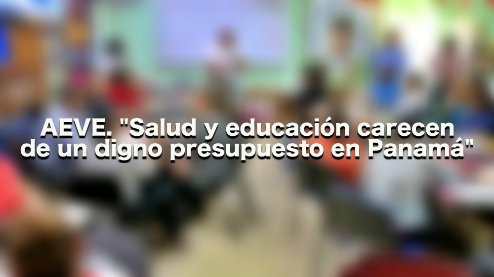 """AEVE. """"Salud y educación carecen de un digno presupuesto en Panamá"""""""