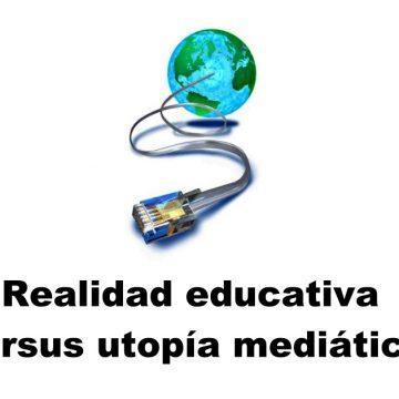 Realidad educativa versus utopía mediática