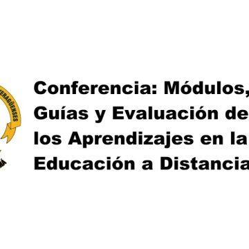Conferencia: Módulos, Guías y Evaluación de los Aprendizajes en la Educación a Distancia (Video)