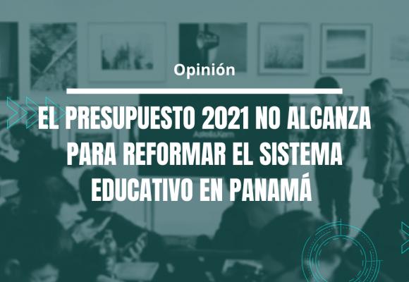 El presupuesto 2021 no alcanza para reformar el Sistema Educativo en Panamá (Opinión)