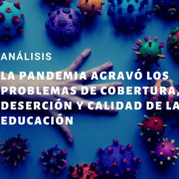 Análisis. La pandemia agravó los problemas de cobertura, deserción y calidad de la educación
