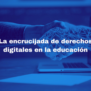 La encrucijada de derechos digitales en la educación