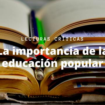 La importancia de la educación popular [Lecturas críticas]